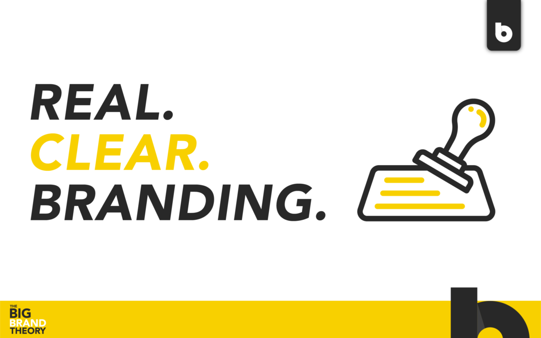 Real. Clear. Branding. The Big Brand Theory